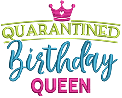 Quaratined Birthday Queen embroidery design