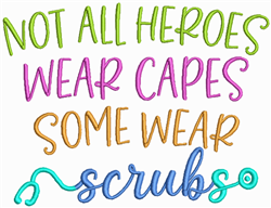 Some Heroes Wear Scrubs embroidery design