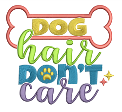 Dog Hair Dont Care embroidery design
