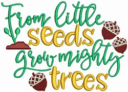 From Little Seeds grow Mighty Trees embroidery design