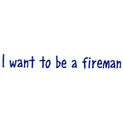 I Want To Be A Fireman embroidery design
