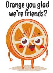 Orange You Glad Were Friends? embroidery design