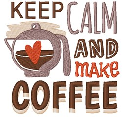 Keep Calm And Make Coffee embroidery design
