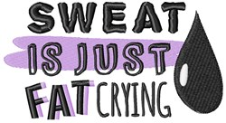 Sweat Is Just Fat Crying embroidery design
