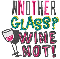 Another Glass? Wine Not! embroidery design