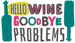 Hello Wine Goodbye Problems embroidery design