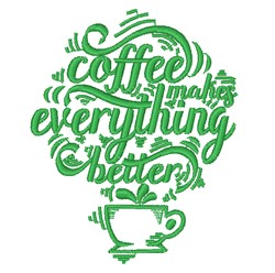 Coffee Makes Everything Better embroidery design