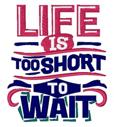 Too Short To Wait embroidery design