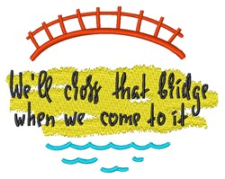 Cross That Bridge embroidery design