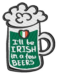 Irish In A Few Beers embroidery design