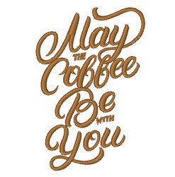May The Coffee Be With You embroidery design