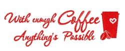 Anythings Possible With Coffee embroidery design