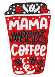 Mama Needs Coffee embroidery design
