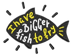 Bigger Fish To Fry embroidery design