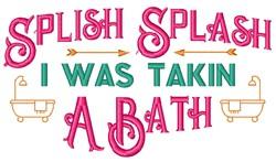 Splish Splash Takin A Bath embroidery design