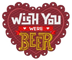Wish You Were Beer Heart embroidery design