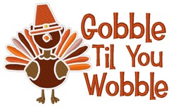 Gobble Til You Wobble embroidery design