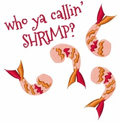 Who Ya Callin Shrimp embroidery design