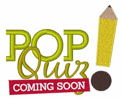 Pop Quiz Coming Soon embroidery design