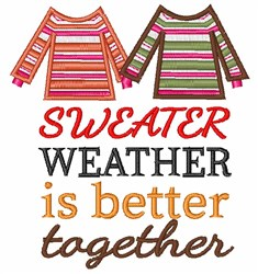 Sweater Weather Is Better Together embroidery design
