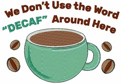 We Dont Use The Word Decaf embroidery design