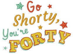 Forty Go Shorty You re Forty embroidery design