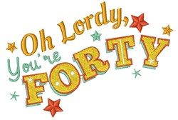 Forty Oh Lordy You re Forty embroidery design