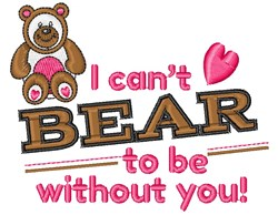 I Can t Bear To Be Without You embroidery design