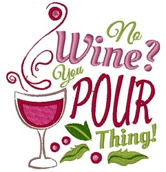 No Wine You Pour Thing embroidery design