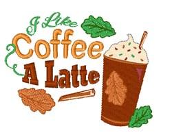 I Like Coffee A Latte embroidery design