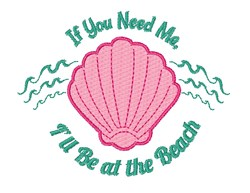 Shell If You Need Me I ll Be At The Beach embroidery design
