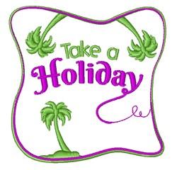 Take A Holiday embroidery design