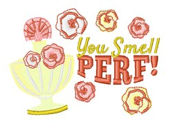 You Smell Perf embroidery design