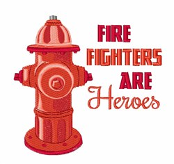 Fire Fighters are Heroes embroidery design