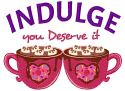 Indulge You Deserve It embroidery design