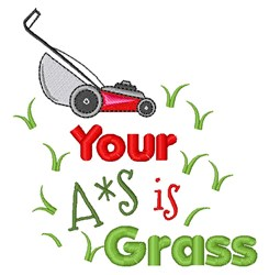 Your A*s Is Grass embroidery design