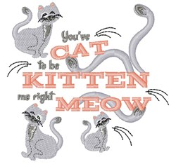 Cat You ve Cat To Be Kitten Me Right Meow embroidery design