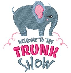 Elephant Welcome To The Trunk Show embroidery design