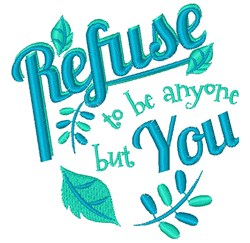 Refuse To Be Anyone But You embroidery design