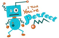 Robot I Think You re Perfect embroidery design