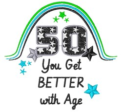 Fifty You Get Better With Age embroidery design