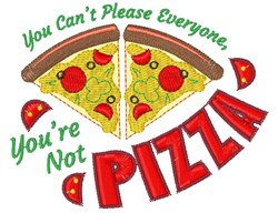 Pizza You Can t Please Everyone Youre Not Pizza embroidery design
