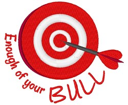 Bullseye Enough Of Your Bull embroidery design