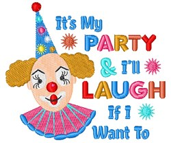 It s My Party & Ill Laugh If I Want To embroidery design