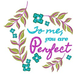 To Me You Are Perfect embroidery design