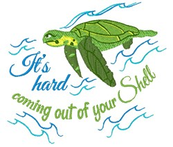 It s Hard Coming Out Of Your Shell embroidery design