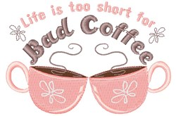 Life Is Too Short For Bad Coffee embroidery design