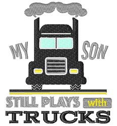 My Son Still Plays With Trucks embroidery design