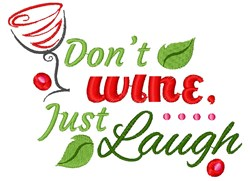 Dont Wine Just Laugh embroidery design