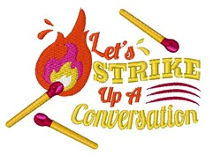 Flame Let s Strike Up A Conversation embroidery design